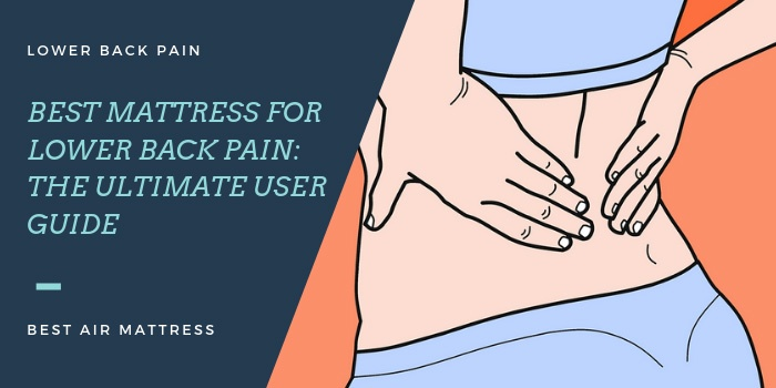 Best Mattress for Lower Back Pain: The Ultimate User Guide 2019
