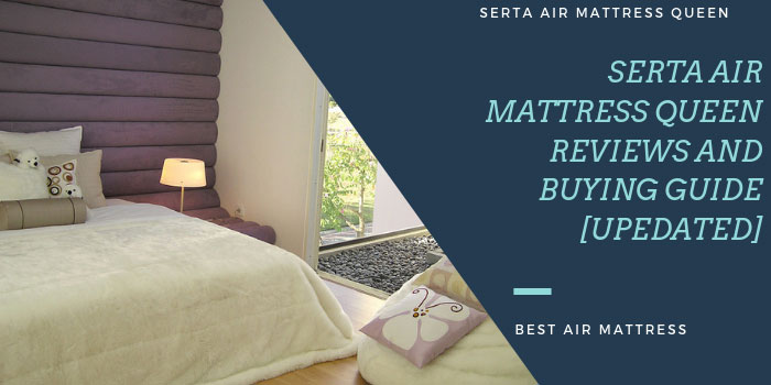 Serta Air Mattress Queen Reviews and Buying Guide 2019